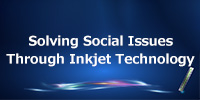 Solving Social Issues Through Inkjet Innovation